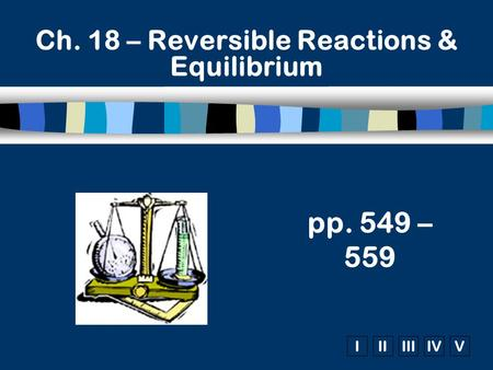 Ch. 18 – Reversible Reactions & Equilibrium