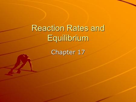Reaction Rates and Equilibrium Chapter 17. 17.1 Expressing Reaction Rates rates are expressed as a change in quantity (concentration) over a change in.