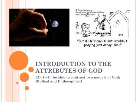 INTRODUCTION TO THE ATTRIBUTES OF GOD LO: I will be able to contrast two models of God; Biblical and Philosophical.