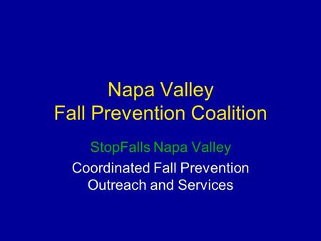 Napa Valley Fall Prevention Coalition StopFalls Napa Valley Coordinated Fall Prevention Outreach and Services.
