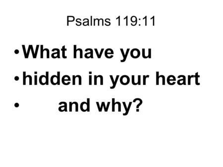 Psalms 119:11 What have you hidden in your heart and why?