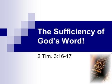 "The Sufficiency of God's Word! 2 Tim. 3:16-17 1. ""Sufficient"" Defined! ""enough to meet the needs of a situation or a proposed end""  Webster's online."
