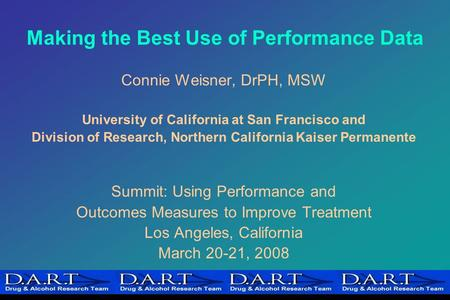 Making the Best Use of Performance Data Connie Weisner, DrPH, MSW University of California at San Francisco and Division of Research, Northern California.