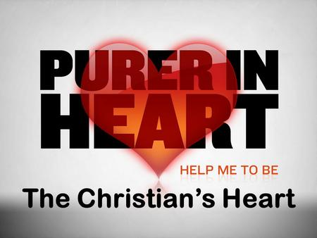 The Christian's Heart. What is the heart?  The human heart is incredible – Beats 100,000 times a day pumping some 2000 gallons of blood through 60,000.