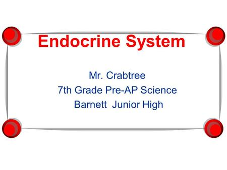 Endocrine System Mr. Crabtree 7th Grade Pre-AP Science Barnett Junior High.