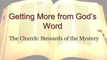 Getting More from God's Word The Church: Stewards of the Mystery.