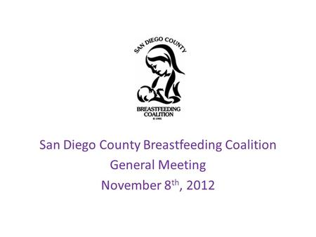 San Diego County Breastfeeding Coalition General Meeting November 8 th, 2012.