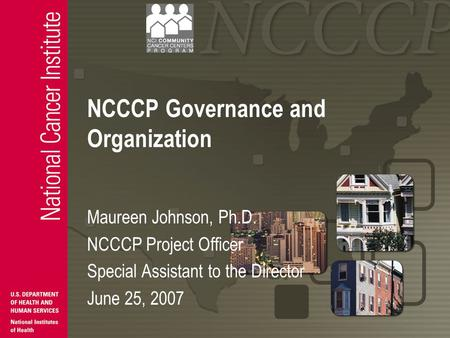 NCCCP Governance and Organization Maureen Johnson, Ph.D. NCCCP Project Officer Special Assistant to the Director June 25, 2007.