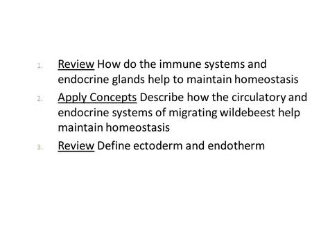 Review How do the immune systems and endocrine glands help to maintain homeostasis Apply Concepts Describe how the circulatory and endocrine systems.