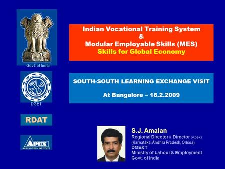 S.J. Amalan Regional Director & Director (Apex) (Karnataka, Andhra Pradesh, Orissa) DGE&T Ministry of Labour & Employment Govt. of India Indian Vocational.