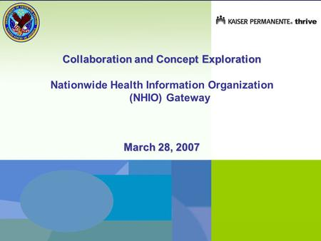 1 Collaboration and Concept Exploration Nationwide Health Information Organization (NHIO) Gateway March 28, 2007.
