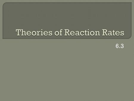 6.3.  Why does the rate of a reaction increase with Increased concentration of reactants Increased temperature Increased surface area.
