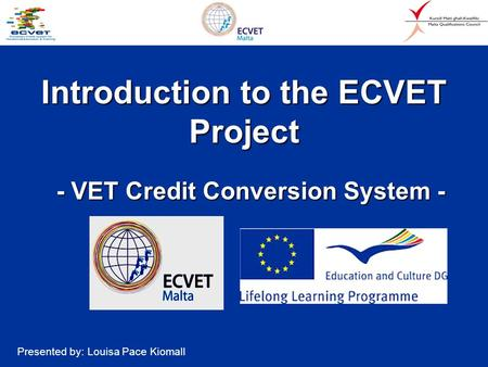 Introduction to the ECVET Project - VET Credit Conversion System - - VET Credit Conversion System - Presented by: Louisa Pace Kiomall.