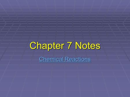 Chapter 7 Notes Chemical Reactions Chemical Reactions.