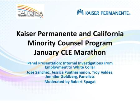 Kaiser Permanente and California Minority Counsel Program January CLE Marathon Panel Presentation: Internal Investigations From Employment to White Collar.