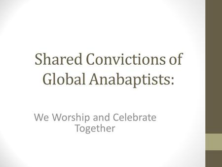 Shared Convictions of Global Anabaptists: We Worship and Celebrate Together.