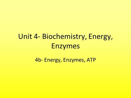 Unit 4- Biochemistry, Energy, Enzymes