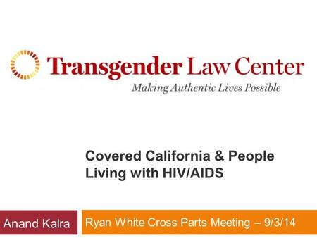 Covered California & People Living with HIV/AIDS Ryan White Cross Parts Meeting – 9/3/14 Anand Kalra.