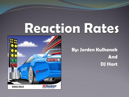 By: Jorden Kulhanek And DJ Hart. Rate of Reaction The rate of a reaction is the speed at which a reaction happens. If a reaction has a low rate, that.