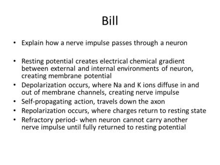 Bill Explain how a nerve impulse passes through a neuron Resting potential creates electrical chemical gradient between external and internal environments.