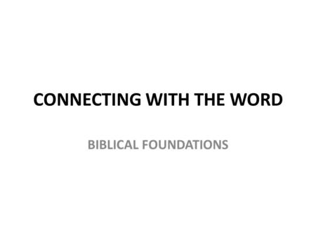"CONNECTING WITH THE WORD BIBLICAL FOUNDATIONS. Authority: Bible is God's word 2 Timothy 3:16 ""All Scripture is God-breathed and is useful for teaching,"