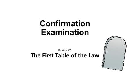 Confirmation Examination Review 01 The First Table of the Law.