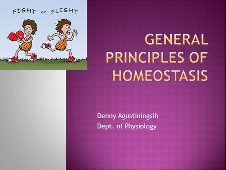 Denny Agustiningsih Dept. of Physiology.  Concept of homeostasis was formulated by a French Physiologist Claude Bernard in 1865  He noticed that La.