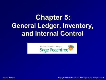 Chapter 5: General Ledger, Inventory, and Internal Control Chapter 5: General Ledger, Inventory, and Internal Control McGraw-Hill/Irwin Copyright © 2011.