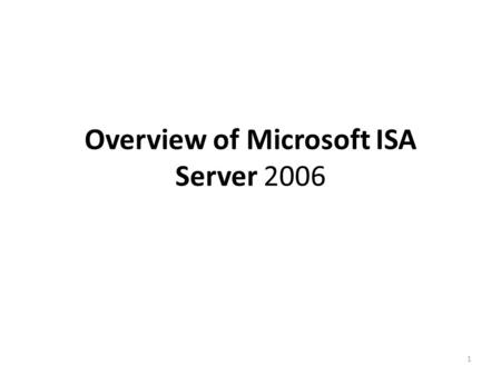 1 Overview of Microsoft ISA Server 2006. 2 Introducing ISA Server Protects resourcesProtects resources Connects directly to the Internet and your private.