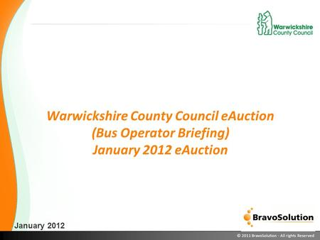 © 2011 BravoSolution - All rights Reserved Warwickshire County Council eAuction (Bus Operator Briefing) January 2012 eAuction January 2012.