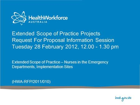 Extended Scope of Practice Projects Request For Proposal Information Session Tuesday 28 February 2012, 12.00 - 1.30 pm Extended Scope of Practice – Nurses.