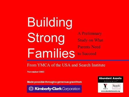 Building Strong Families Study, 20021YMCA of the USA/Search Institute Building Strong Families A Preliminary Study on What Parents Need to Succeed From.