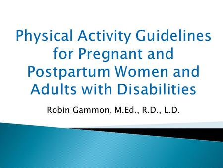Robin Gammon, M.Ed., R.D., L.D..  Unless a woman has medical reason to avoid physical activity, she can begin or continue a moderate-intensity physical.
