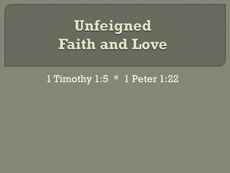 "1 Timothy 1:5 * 1 Peter 1:22. Unfeigned (Gr. anupokritos) means ""without dissimulation"" or ""without hypocrisy""; genuine; not counterfeit (from ""play-acting"")"