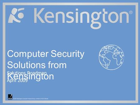 Computer Security Solutions from Kensington Solutions Roadmap April 2009.