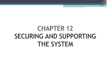 CHAPTER 12 SECURING AND SUPPORTING THE SYSTEM 1. Phase Description Systems Operation, Support, and Security is the final phase in the systems development.