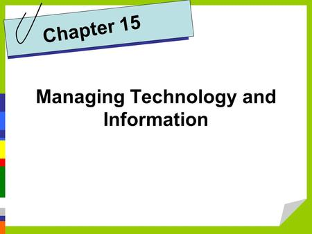 Managing Technology and Information Chapter 15. Distinguish between data and information and explain the role of management information systems in business.