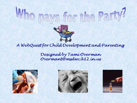 A WebQuest for Child Development and Parenting Designed by Tami Overman