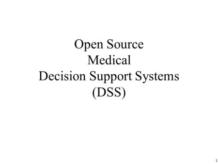 1 Open Source Medical Decision Support Systems (DSS)