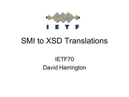 SMI to XSD Translations IETF70 David Harrington. Agenda The Need The Approaches Comparisons.