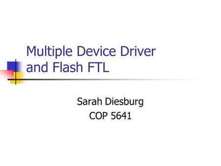 Multiple Device Driver and Flash FTL Sarah Diesburg COP 5641.