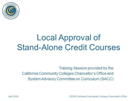 Local Approval of Stand-Alone Credit Courses Training Session provided by the California Community Colleges Chancellor's Office and System Advisory Committee.