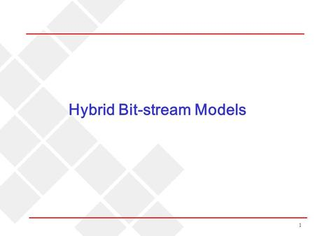 1 Hybrid Bit-stream Models. 2 Hybrid bit-stream model: Type 1  Pros: Simple. All we need are open-source codecs.  Cons: May lose some available information.