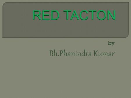 "By Bh.Phanindra Kumar. TECHNOLOGY is Making Things EASIER Day-By-Day. Our Concept is a Standing Example of the Same. RED TACTON Implies a Form of ""GREENER."