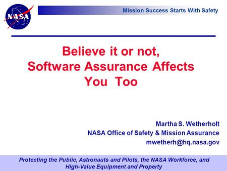 Protecting the Public, Astronauts and Pilots, the NASA Workforce, and High-Value Equipment and Property Mission Success Starts With Safety Believe it or.