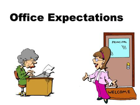 Office Expectations. What Does the Office Staff Do? n Help students and staff n Answer phones n Assist parents n Paperwork: discipline, attendance n Order.