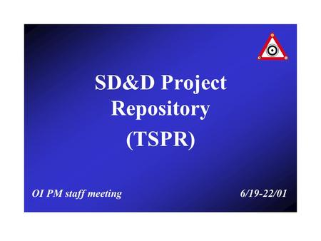 SD&D Project Repository (TSPR) OI PM staff meeting 6/19-22/01.