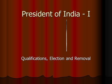 Qualifications, Election and Removal