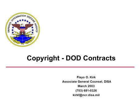 Copyright - DOD Contracts Flayo O. Kirk Associate General Counsel, DISA March 2003 (703) 681-0326