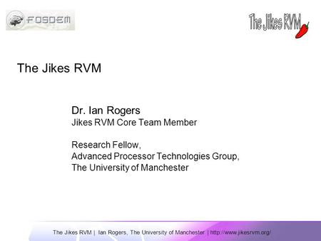 The Jikes RVM | Ian Rogers, The University of Manchester |  Dr. Ian Rogers Jikes RVM Core Team Member Research Fellow, Advanced.